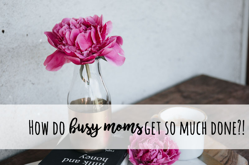 How do busy moms get so much done?