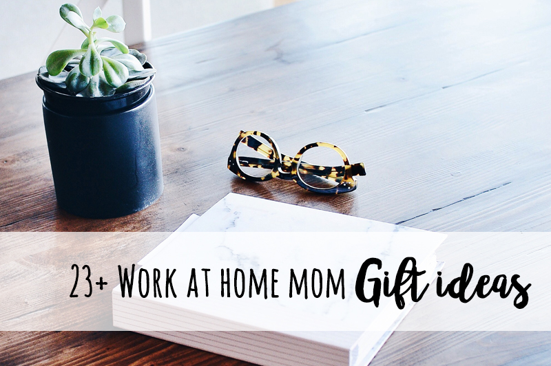 Work at Home Mom Gift Ideas