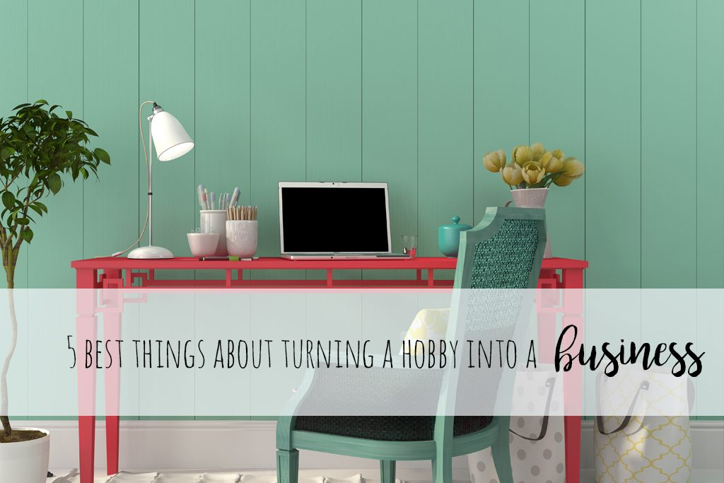 5 amazing things about turning a hobby into a business