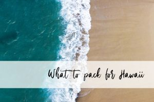 what to pack for Hawaii | Hawaii travel agent