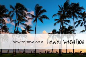 how to save money on a Hawaii vacation
