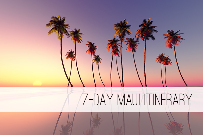 7 day Maui Itinerary