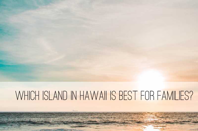which Hawaii island is best for kids?