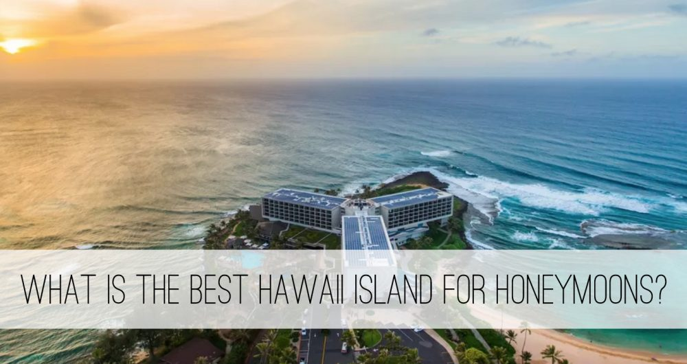 best Hawaii island for honeymoons
