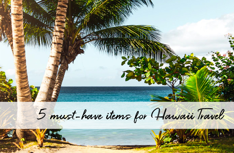 5 must-have items for Hawaii Travel | Friday Five