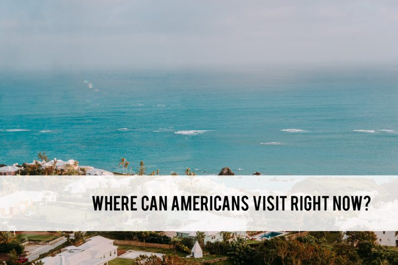 where can Americans visit right now